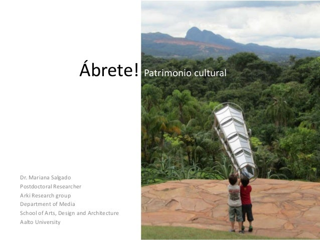 Ábrete! Patrimonio cultural  Dr. Mariana Salgado Postdoctoral Researcher Arki Research group Department of Media School of...