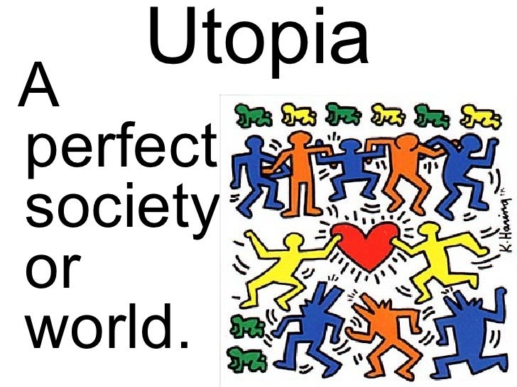 utopian essays A utopia is an ideal place where everything is perfect, but in the novel, it becomes apparent that the author is trying to demonstrate the negative effects on a society when it attempts to become an unreachable utopian society.
