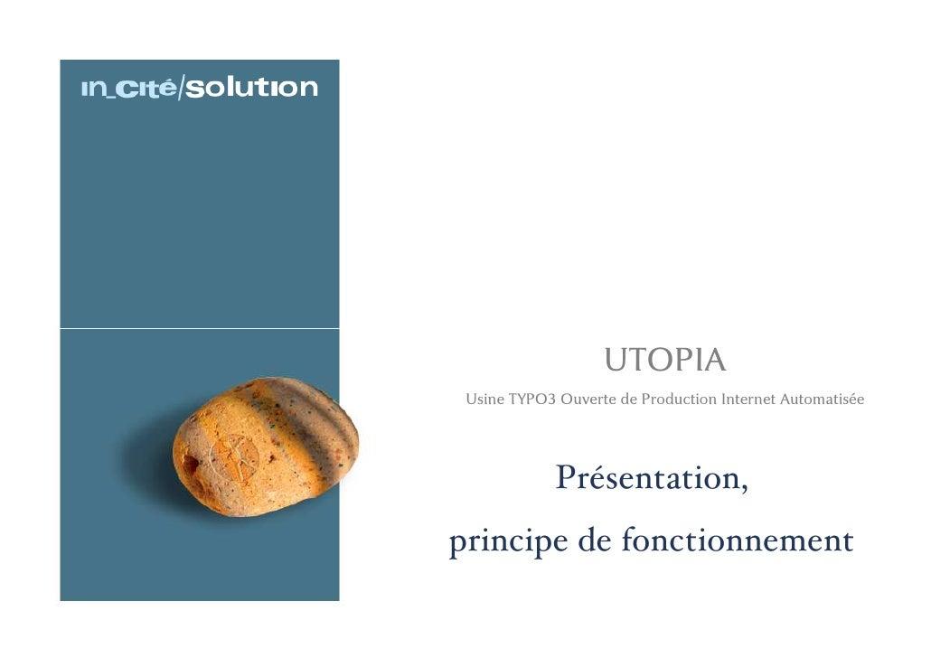 UTOPIA<br />Usine TYPO3 Ouverte de Production Internet Automatisée<br />Présentation,<br />principe de fonctionnement<br />