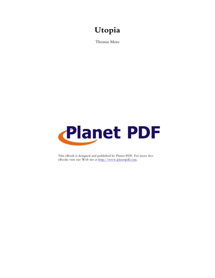 Utopia                         Thomas MoreThis eBook is designed and published by Planet PDF. For more freeeBooks visit ou...
