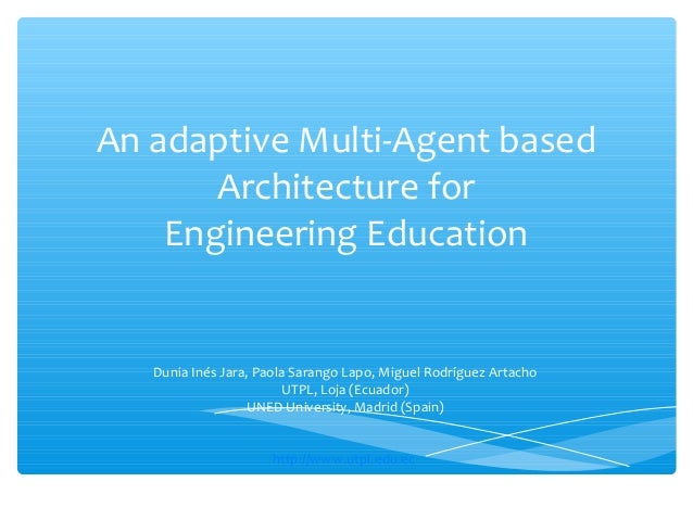 An adaptive Multi-Agent based       Architecture for    Engineering Education   Dunia Inés Jara, Paola Sarango Lapo, Migue...