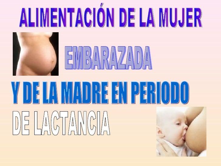 ALIMENTACIÓN DE LA MUJER EMBARAZADA Y DE LA MADRE EN PERIODO DE LACTANCIA