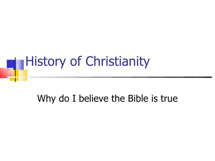 History of Christianity Why do I believe the Bible is true