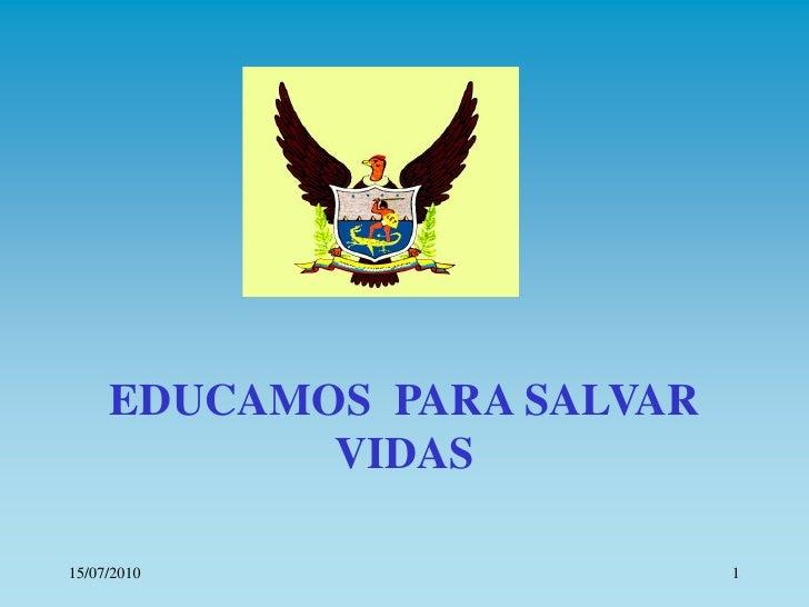 EDUCAMOS PARA SALVAR             VIDAS  15/07/2010                  1