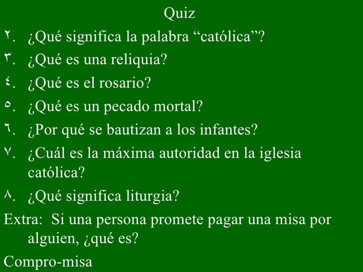 """<ul><li>Quiz  </li></ul><ul><li>¿Qué significa la palabra """"católica""""? </li></ul><ul><li>¿Qué es una reliquia? </li></ul><u..."""