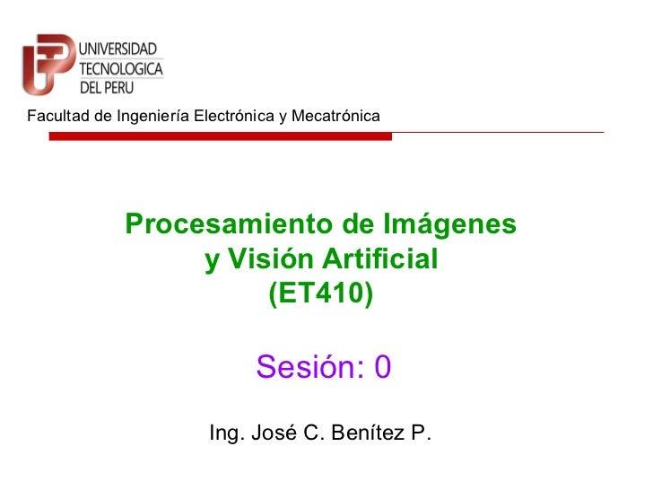 Facultad de Ingeniería Electrónica y Mecatrónica             Procesamiento de Imágenes                  y Visión Artificia...
