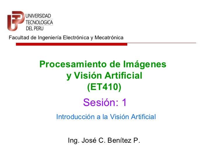 Facultad de Ingeniería Electrónica y Mecatrónica            Procesamiento de Imágenes                 y Visión Artificial ...