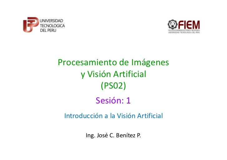 Procesamiento de Imágenes     y Visión Artificial           (PS02)            Sesión: 1 Introducción a la Visión Artificia...
