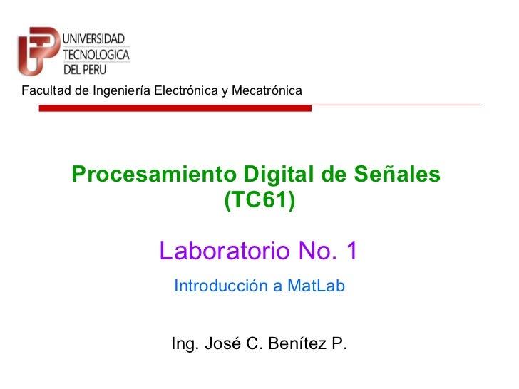 Procesamiento Digital de Señales  (TC61) Facultad de Ingeniería Electrónica y Mecatrónica Laboratorio No. 1 Ing. José C. B...