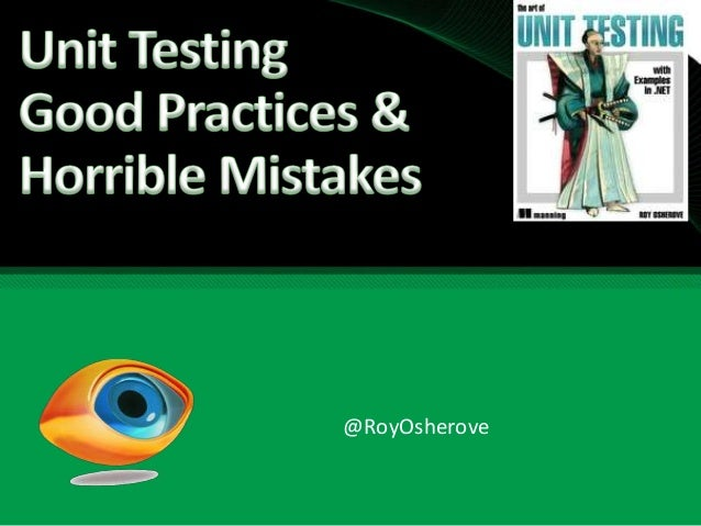 Roy Osherove on Unit Testing Good Practices and Horrible Mistakes