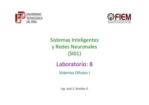 Sistemas Inteligentes y Redes Neuronales       (SI01)  Laboratorio: 8   Sistemas Difusos I    Ing. José C. Benítez P.