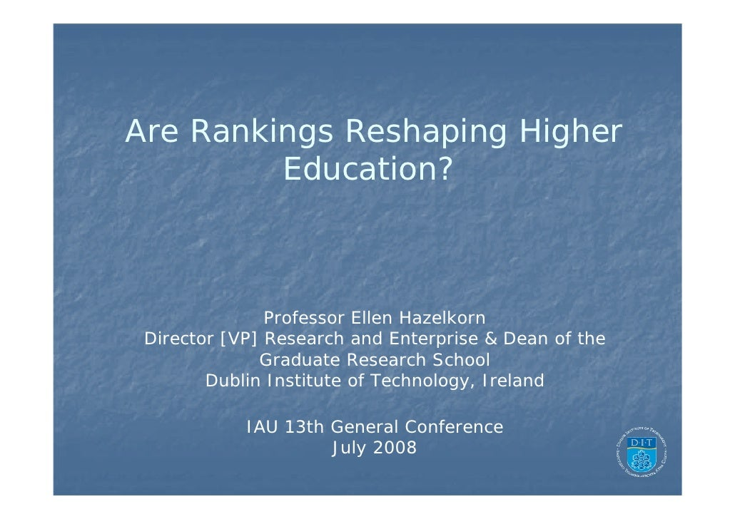 Are Rankings Reshaping Higher         Education?               Professor Ellen Hazelkorn Director [VP] Research and Enterp...
