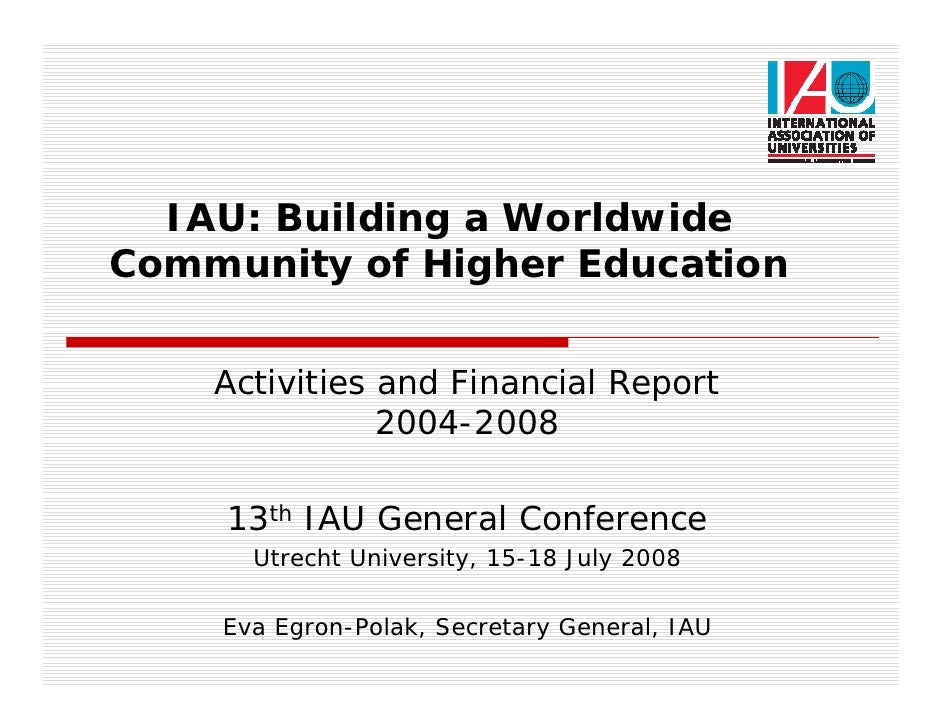 IAU: Building a WorldwideCommunity of Higher Education    Activities and Financial Report               2004-2008     13th...