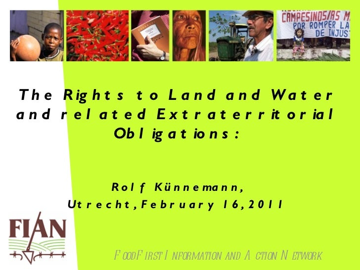 The Rights to Land and Water and related Extraterritorial Obligations:  Rolf Künnemann, Utrecht, February 16, 2011