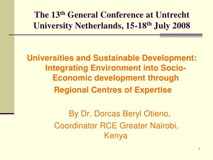 The 13th General Conference at Untrecht University Netherlands, 15-18th July 2008Universities and Sustainable Development:...