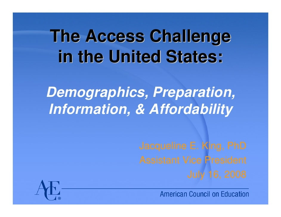 The Access Challenge in the United States:Demographics, Preparation,Information, & Affordability             Jacqueline E....
