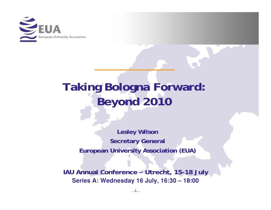 Taking Bologna Forward:     Beyond 2010               Lesley Wilson             Secretary General    European University A...