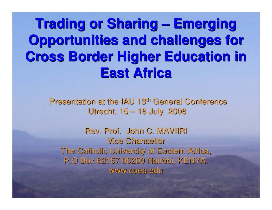Trading or Sharing – EmergingOpportunities and challenges forCross Border Higher Education in          East Africa   Prese...
