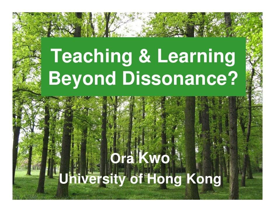 Teaching & LearningBeyond Dissonance?        Ora Kwo University of Hong Kong