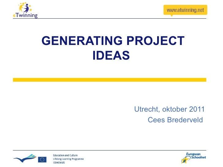 GENERATING PROJECT      IDEAS           Utrecht, oktober 2011               Cees Brederveld