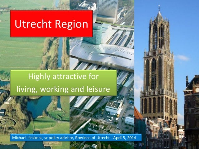 Province of Utrecht,  Michiel Linskens: Utrecht region – highly attractive for living, working and leisure
