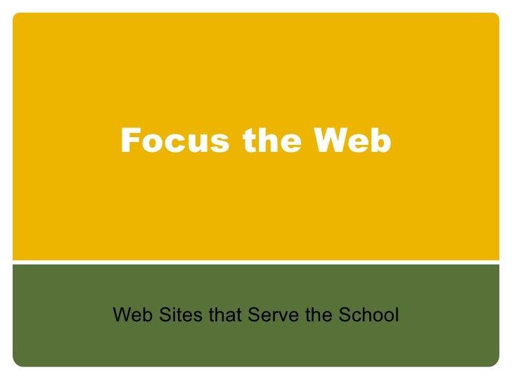 Focus the Web Web Sites that Serve the School