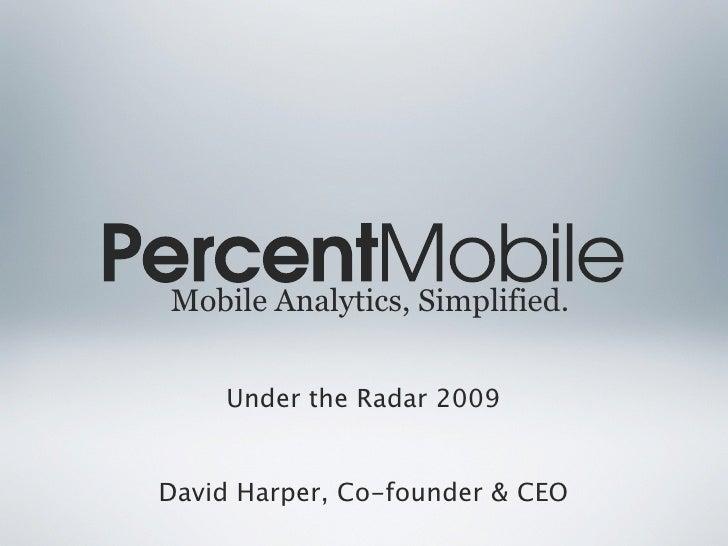 Mobile Analytics, Simplified.       Under the Radar 2009   David Harper, Co-founder & CEO