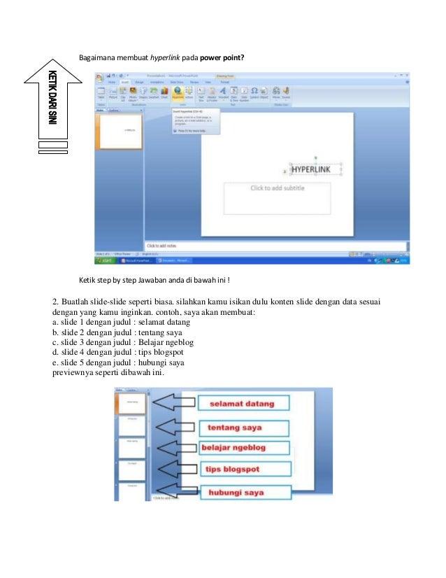 Bagaimana membuat hyperlink pada power point?  2  Ketik step by step Jawaban anda di bawah ini !  2. Buatlah slide-slide s...