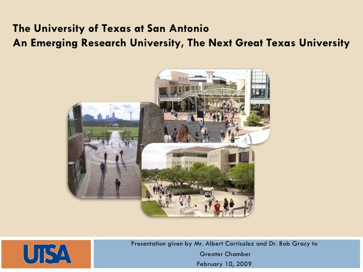 Presentation given by Mr. Albert Carrisalez and Dr. Bob Gracy to  Greater Chamber February 10, 2009  The University of Tex...