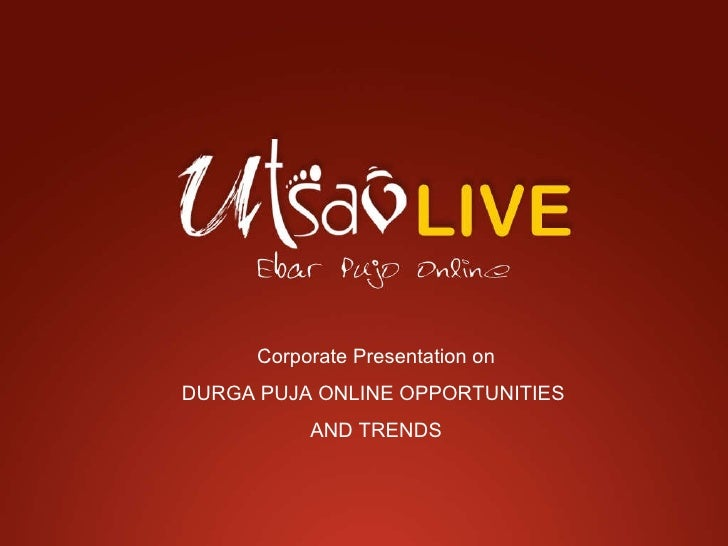 Corporate Presentation on  DURGA PUJA ONLINE OPPORTUNITIES  AND TRENDS