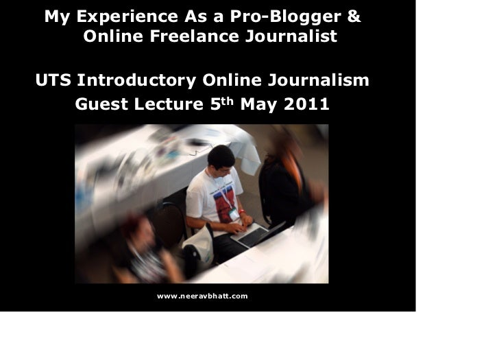 My Experience As a Pro-Blogger &    Online Freelance JournalistUTS Introductory Online Journalism    Guest Lecture 5th May...
