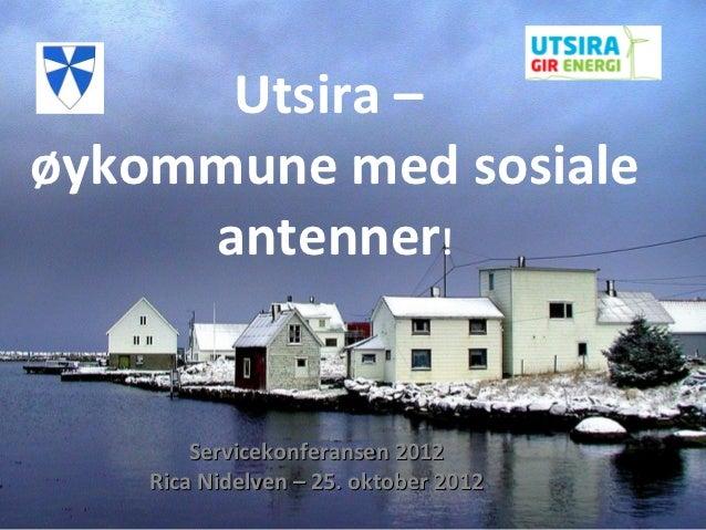 Utsira –øykommune med sosiale     antenner!        Servicekonferansen 2012    Rica Nidelven – 25. oktober 2012