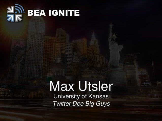 BEA IGNITE    Max Utsler    University of Kansas    Twitter Dee Big Guys