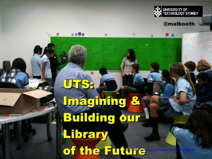 UTS:  Imagining & Building our Library  of the Future  http://www.youtube.com/watch?v=zCPPhbFgAs4 @malbooth