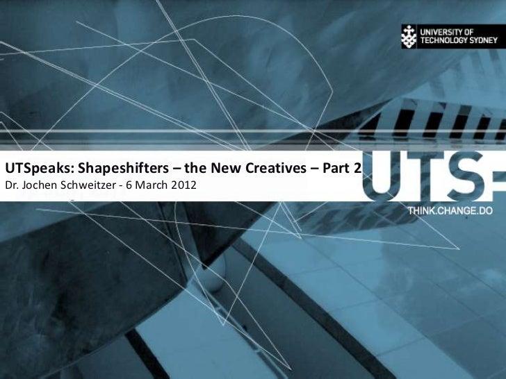 UTSpeaks: Shapeshifters – the New Creatives – Part 2Dr. Jochen Schweitzer - 6 March 2012