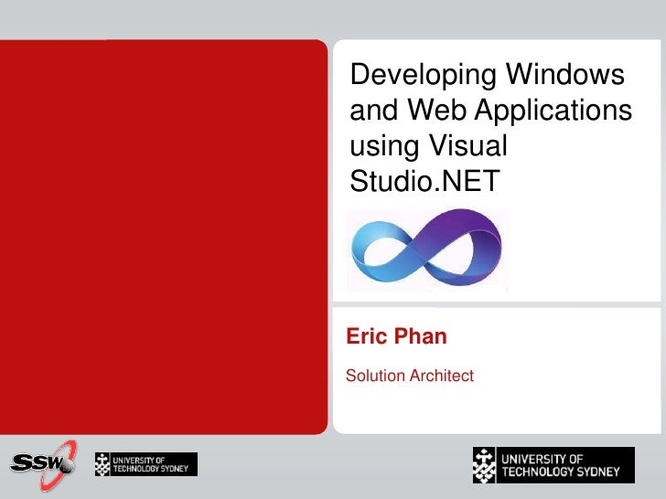 Developing Windows and Web Applications using Visual Studio.NET<br />Eric Phan<br />Solution Architect<br />