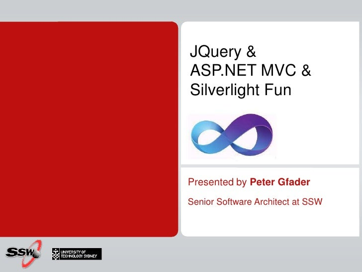 JQuery & ASP.NET MVC &Silverlight Fun<br />Presented by Peter Gfader<br />Senior Software Architect at SSW<br />
