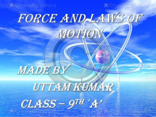 Force and laws ofmotionMade byuttam kumarclass – 9th 'a' 1