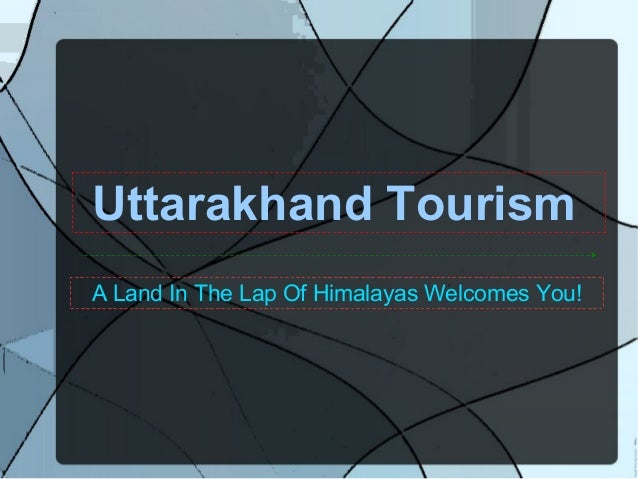Uttarakhand Tourism A Land In The Lap Of Himalayas Welcomes You!