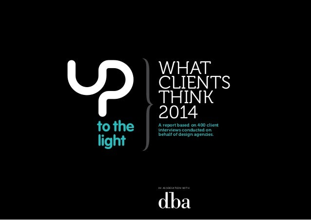WHAT CLIENTS WHAT CLIENTS THINK 2014 THINK 2014  WHAT CLIENTS THINK 2014 A report based on 400 client interviews conducted...