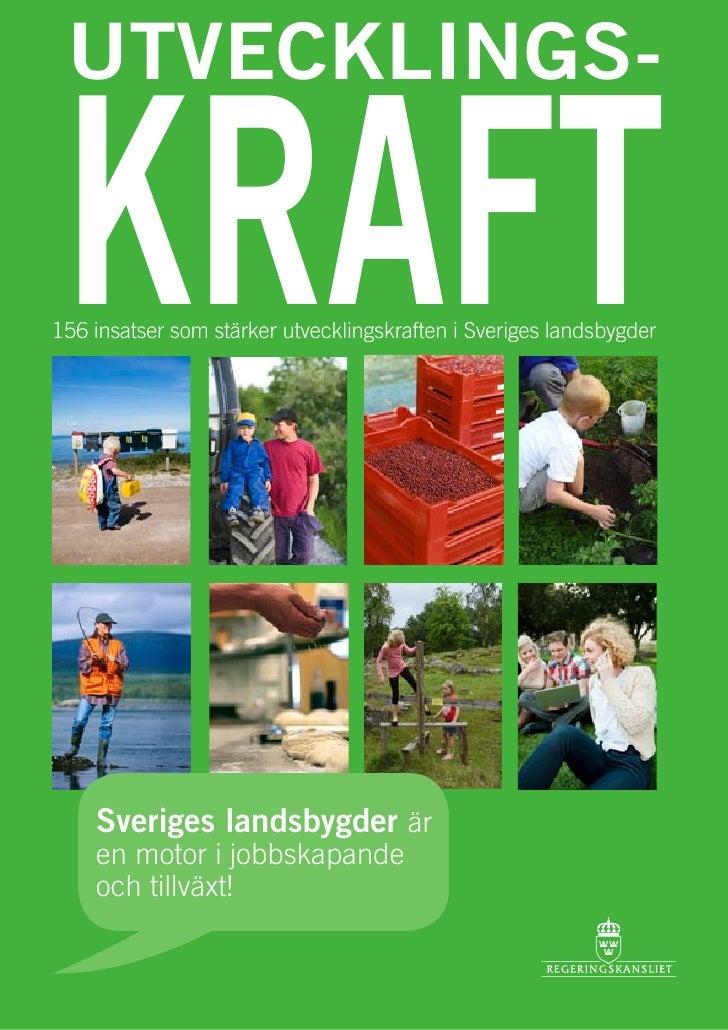 UTVECKLINGS-   KRAFT 156 insatser som stärker utvecklingskraften i Sveriges landsbygder         Sveriges landsbygder är   ...