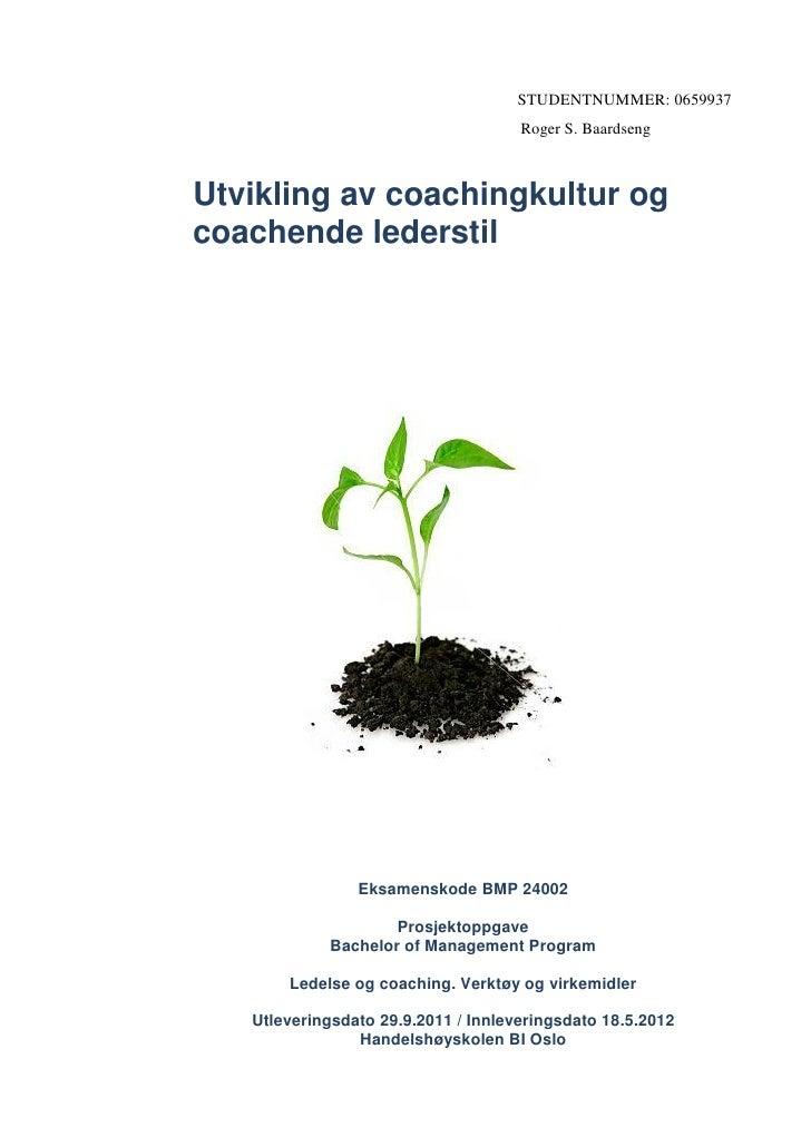 STUDENTNUMMER: 0659937                                     Roger S. BaardsengUtvikling av coachingkultur ogcoachende leder...