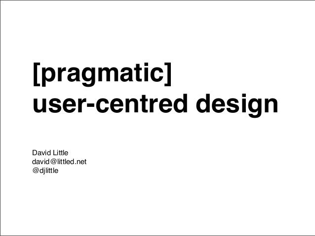 Pragmatic user-centred design