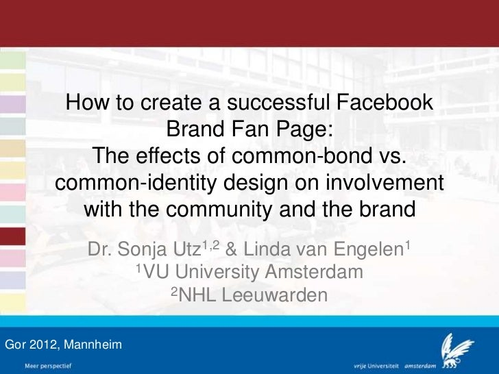 How to create a successful Facebook                  Brand Fan Page:          The effects of common-bond vs.       common-...