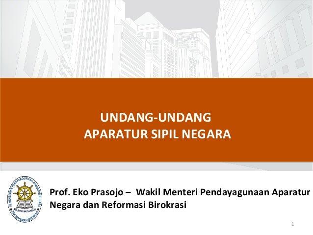 UNDANG-UNDANG APARATUR SIPIL NEGARA  Prof. Eko Prasojo – Wakil Menteri Pendayagunaan Aparatur Negara dan Reformasi Birokra...