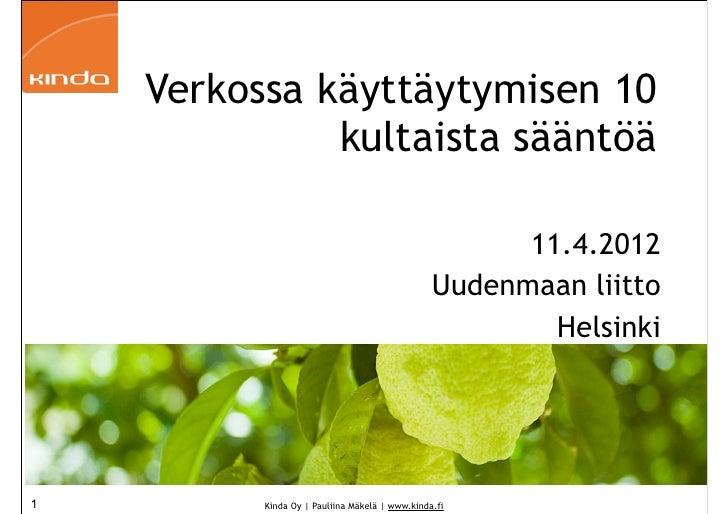 Verkossa käyttäytymisen 10              kultaista sääntöä                                                      11.4.2012  ...
