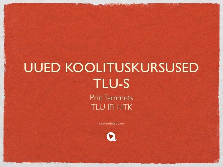 UUED KOOLITUSKURSUSED         TLU-S        Priit Tammets        TLU IFI HTK          tammets@tlu.ee