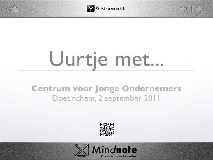 @ M i nd no t eN L   Uurtje met...Centrum voor Jonge Ondernemers    Doetinchem, 2 september 2011            Mindnote      ...