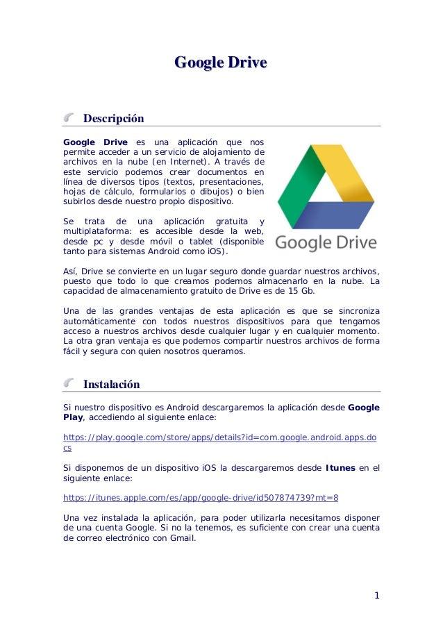 1 GGGoooooogggllleee DDDrrriiivvveee Descripción Google Drive es una aplicación que nos permite acceder a un servicio de a...
