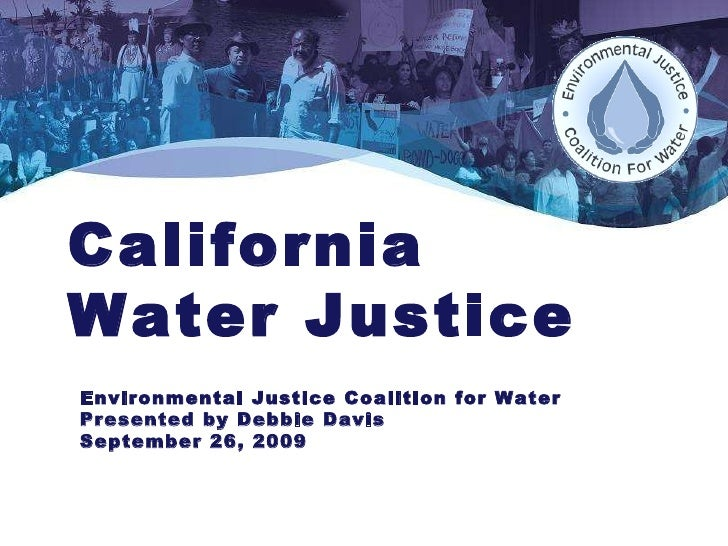 California  Water Justice  Environmental Justice Coalition for Water Presented by Debbie Davis September 26, 2009